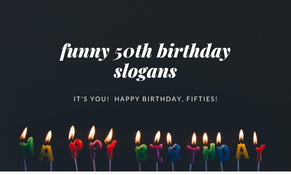 funny 50th birthday slogans   50th birthday sayings   turning 50 slogans   funny 50th birthday hashtags   ideas for 50th birthday gifts
