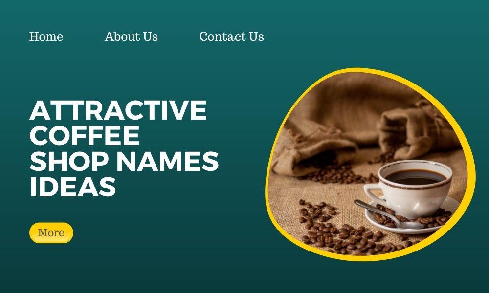 200+ Attractive Coffee Shop names ideas