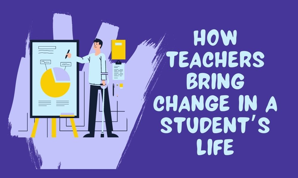 how teachers bring change in student life